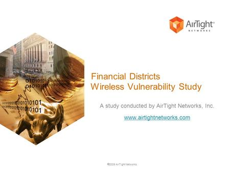  2009 AirTight Networks. Financial Districts Wireless Vulnerability Study A study conducted by AirTight Networks, Inc. www.airtightnetworks.com.