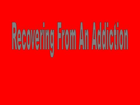 The first step in getting help with an addiction is to recognize that a problem exists. Some times it is the people close to the addict or alcoholic who.