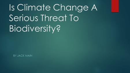 Is Climate Change A Serious Threat To Biodiversity? BY JACK MAIN.