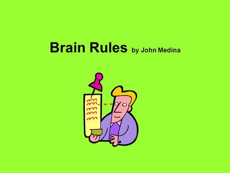 Brain Rules by John Medina. The brain appears to be designed to solve problems related to surviving in an unstable outdoor environment and to do so in.