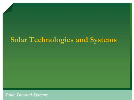 Solar Thermal Systems Solar Technologies and Systems.