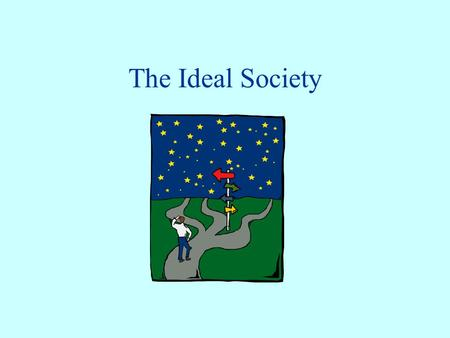 The Ideal Society. Government This government is communistic style. Rulers choose their own successors. They are in power until their successor is trained.