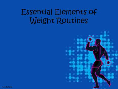 Essential Elements of Weight Routines. 1.) Make sure that the routine includes exercised for each of the following muscle groups: GlutesChest QuadricepsBack.
