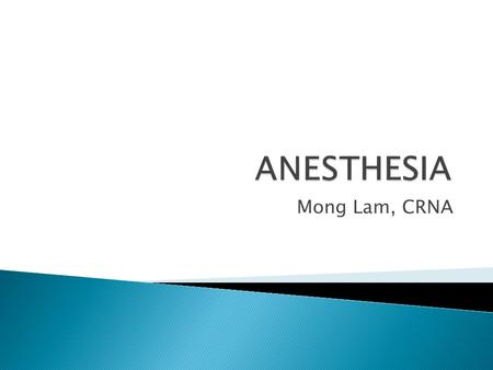 Mong Lam, CRNA.  History  Basic concepts  Types of anesthesia  Anesthesia machine.