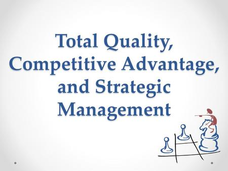 Total Quality, Competitive Advantage, and Strategic Management.