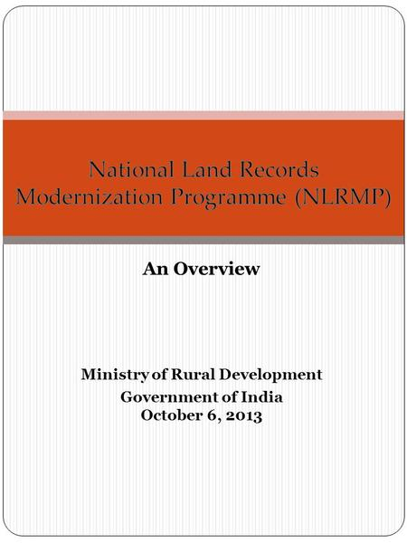 An Overview Ministry of Rural Development Government of India October 6, 2013.