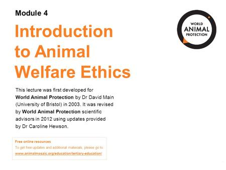Module 4: Introduction to Animal Welfare Ethics Concepts in Animal Welfare © 2012 Module 4: Introduction to Animal Welfare Ethics Concepts in Animal Welfare.