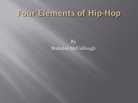 By Brandon McCullough.  There are 4 major parts to Hip-Hop. Mc-ing/Rapping, Dj- ing/Scratching, Break Dancing, And Graffiti Writing.  Rapping isn't.