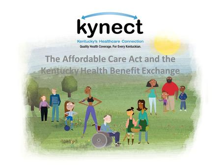 The Affordable Care Act and the Kentucky Health Benefit Exchange.