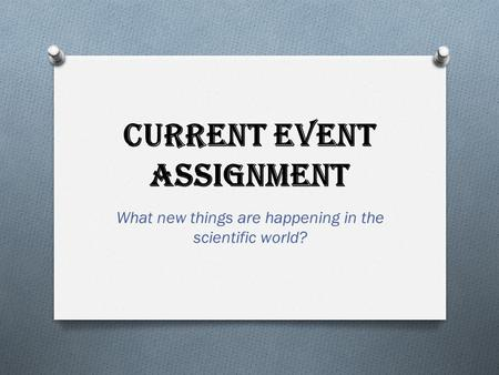 Current Event Assignment What new things are happening in the scientific world?