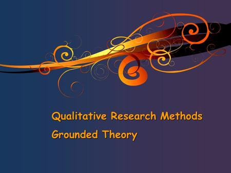 Qualitative Research Methods Grounded Theory. o History Introduced in 1967 by Glaser and Strauss in the book The Discovery of Grounded Theory - Challenged: