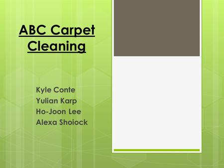ABC Carpet Cleaning Kyle Conte Yulian Karp Ho-Joon Lee Alexa Shoiock.