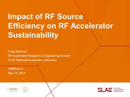 Impact of RF Source Efficiency on RF Accelerator Sustainability Craig Burkhart RF Accelerator Research & Engineering Division SLAC National Accelerator.