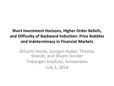 Short Investment Horizons, Higher Order Beliefs, and Difficulty of Backward Induction: Price Bubbles and Indeterminacy in Financial Markets Shinichi Hirota,