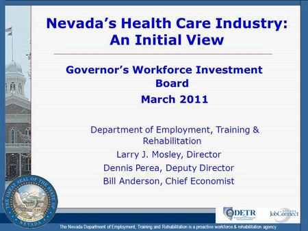 The Nevada Department of Employment, Training and Rehabilitation is a proactive workforce & rehabilitation agency Nevada's Health Care Industry: An Initial.