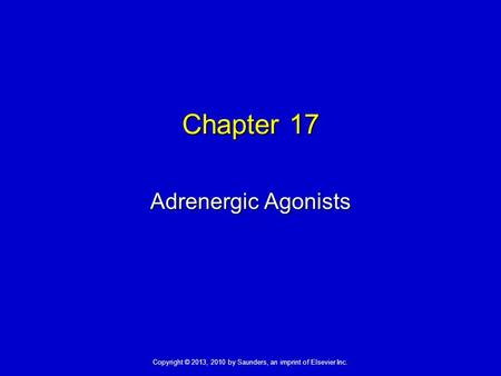 Copyright © 2013, 2010 by Saunders, an imprint of Elsevier Inc. Chapter 17 Adrenergic Agonists.