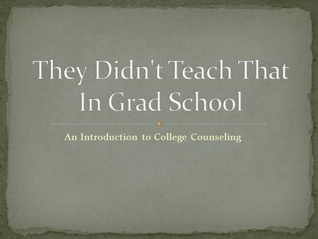 "An Introduction to College Counseling. Graduate school Get a job → trial by fire Connect with the college ""expert"" at your school Get organized – School."
