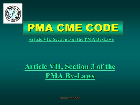 PMA CME CODE Article VII, Section 3 of the PMA By-Laws PMA CME CODE.