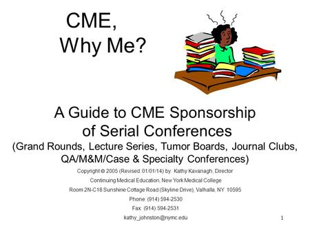 CME, Why Me? A Guide to CME Sponsorship of Serial Conferences (Grand Rounds, Lecture Series, Tumor Boards, Journal Clubs, QA/M&M/Case & Specialty.