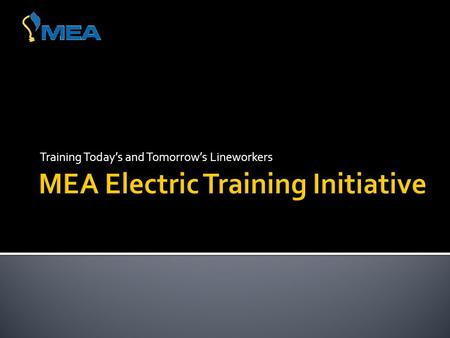 Training Today's and Tomorrow's Lineworkers.  Consortium of MEA's Electric Utility and Contractor Company Members  Training materials  70-100 computer-based.