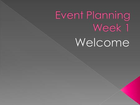  Information card  Warm – up  Syllabus  Week 1 – Event Planning Industry and Benefits  Next Week.