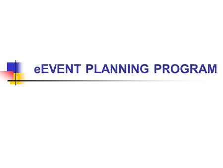 EEVENT PLANNING PROGRAM. e-Event Committee Members Business Services: Jim Citro Linda Miller Procurement:Ina Caplan Sharon Quinn.