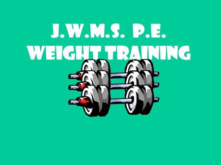 "J.W.M.S. P.E. Weight Training The Big ""3"" Squat Bench Press Dead Lift."