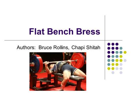 Flat Bench Bress Authors: Bruce Rollins, Chapi Shitah.