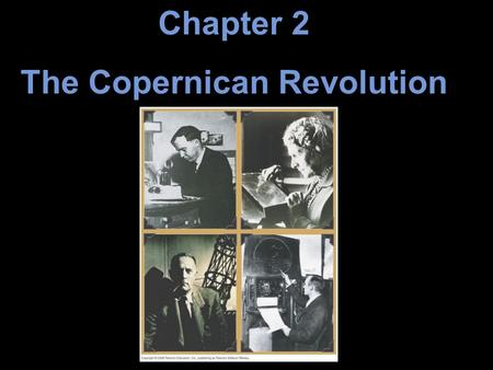 Chapter 2 The Copernican Revolution. Units of Chapter 2 2.1 Ancient Astronomy 2.2 The Geocentric Universe 2.3 The Heliocentric Model of the Solar System.