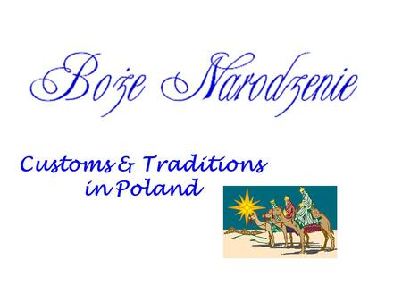 Customs & Traditions in Poland. WIECZÓR WIGILIJNY - The Christmas Eve Poles start to celebrate Christmas on 24 th of December. It means that the The Christmas.