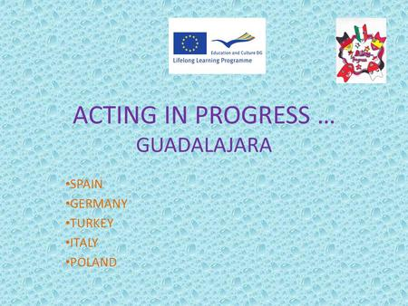 ACTING IN PROGRESS … GUADALAJARA SPAIN GERMANY TURKEY ITALY POLAND.