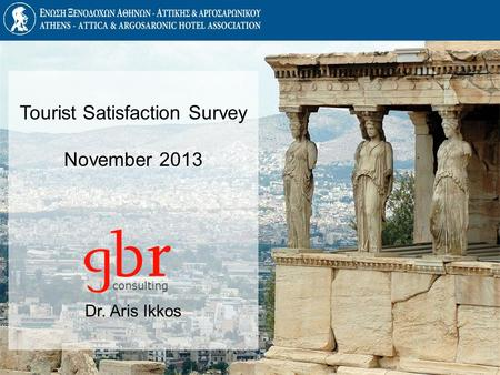 Tourist Satisfaction Survey November 2013 Dr. Aris Ikkos consulting.
