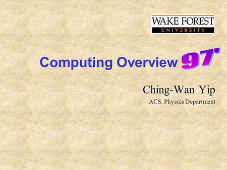Computing Overview Ching-Wan Yip ACS, Physics Department.