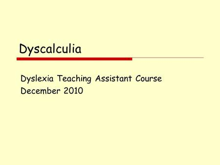 Dyscalculia Dyslexia Teaching Assistant Course December 2010.