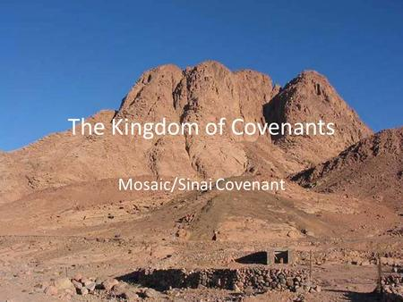 The Kingdom of Covenants Mosaic/Sinai Covenant. Reasons for Covenants Gods Original intent: A perfect man in the image of God ruling over a perfect world.