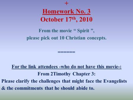 "+ Homework No. 3 October 17 th, 2010 From the movie "" Spirit "", please pick out 10 Christian concepts. ====== For the link attendees -who do not have this."