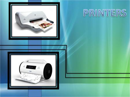 Introduction Connecting Printer to a PC Important factors to consider Printer Classification Commonly Used Printers and Technologies Future Technologies.