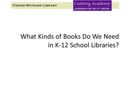 What Kinds of Books Do We Need in K-12 School Libraries?