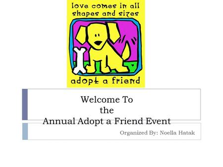 Welcome To the Annual Adopt a Friend Event Organized By: Noella Hatak.