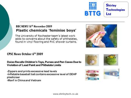 Www.shirleytech.co.uk BBC NEWS 16 th November 2009 Plastic chemicals 'feminise boys' The University of Rochester team's latest work adds to concerns about.