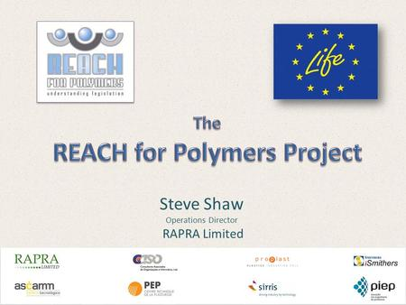 Steve Shaw Operations Director RAPRA Limited. Introduction European Community Regulation REACH (EC 1907/2006) came into force on 1 June 2007 The motive.
