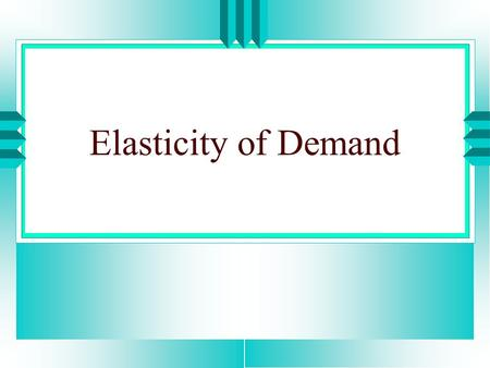 Elasticity of Demand. Meaning u Suppose we want to study the effects a price change have on the demand of the goods. u It is practical to do that in terms.