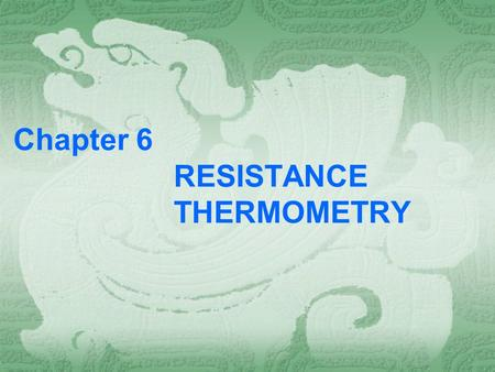 Chapter 6 <strong>RESISTANCE</strong> THERMOMETRY. 6.1 Principles A <strong>resistance</strong> the thermometer is a <strong>temperature</strong>-measuring instrument consisting of a sensor, an electrical.