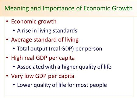 Meaning and Importance of Economic Growth Economic growth A rise in living standards Average standard of living Total output (real GDP) per person High.