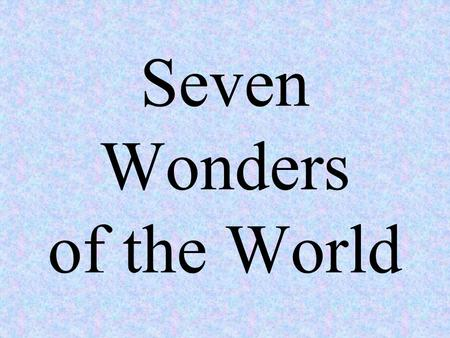 Seven Wonders <strong>of</strong> the World