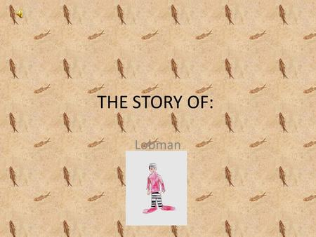 THE STORY OF: Lobman. The beginning He was born in the lobster's planet. He worked as a clown but he went to prison because he was boring and now...