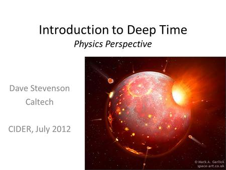 Introduction to Deep Time Physics Perspective Dave Stevenson Caltech CIDER, July 2012.