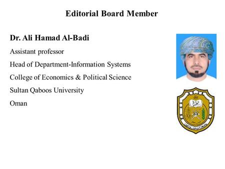 Dr. Ali Hamad Al-Badi Assistant professor Head of Department-Information Systems College of Economics & Political Science Sultan Qaboos University Oman.