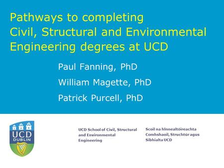 Scoil na hlnnealtóireachta Comhshaoil, Struchtúr agus Sibhialta UCD UCD School of Civil, Structural and Environmental Engineering Pathways to completing.
