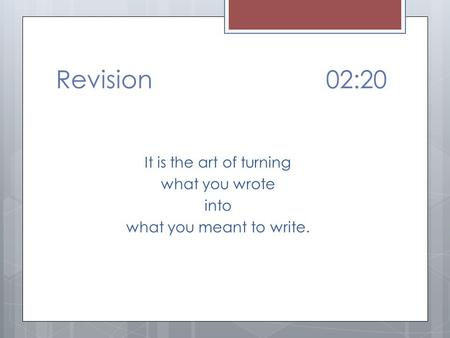 Revision02:20 It is the art of turning what you wrote into what you meant to write.